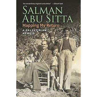 Mapping My Return - A Palestinian Memoir by Founder and President Salm