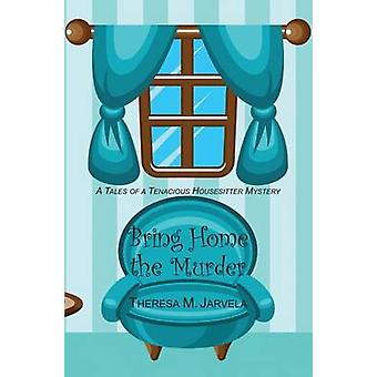 Bring Home the Murder by Theresa Jarvela - 9780878398096 Book