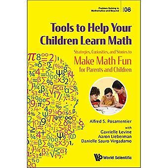 Outils pour aider vos enfants à apprendre les mathématiques: stratégies, curiosités, et des histoires pour rendre les mathématiques amusantes pour les parents et les enfants (résolution de problèmes en mathématiques et au-delà)