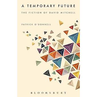 Temporary Future The Fiction of David Mitchell par Patrick ODonnell