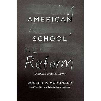 American School Reform - What Works - What Fails - and Why by Joseph P