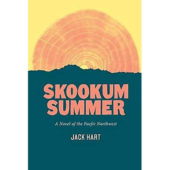 Skookum Summer - A Novel of the Pacific Northwest by Jack Hart - 97802