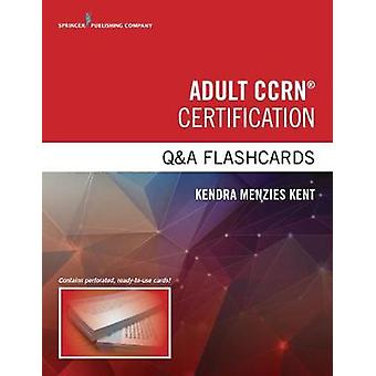 Adult CCRN Certification Q&A Flashcards by Kendra Menzies Kent - 9780