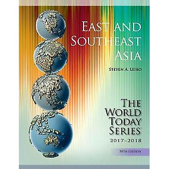 East and Southeast Asia 2017-2018 by Steven A. Leibo - 9781475835229