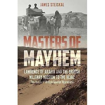 Masters of Mayhem - Lawrence av Arabien och den brittiska militära Missio