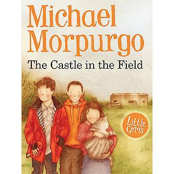 The Castle in the Field by Michael Morpurgo - Faye Hanson - 978178112