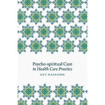 Psycho-Spiritual Care in Health Care Practice by Guy Harrison - Rache
