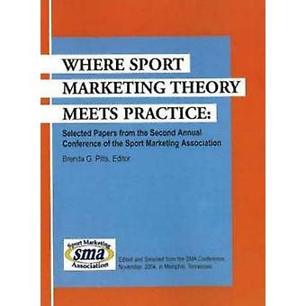 Where Sport Marketing Theory Meets Practice - Selected Papers from the