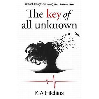 The Key of All Unknown by Kathryn Hitchins - 9781909728561 Book