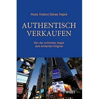 Authentisch Verkaufen - Von Der Schlichten Kopie Zum ersten Ursprung