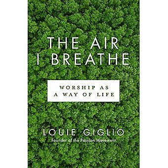 The Air I Breathe, - Worship as a Way of Life