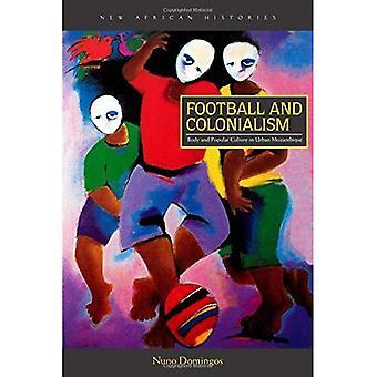 Calcio e colonialismo: corpo e cultura popolare in Mozambico urbano (nuove storie africane)