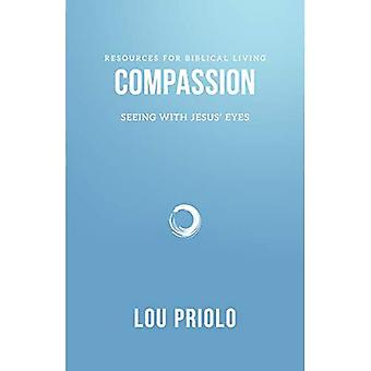 Compassion: Seeing with Jesus' Eyes (Resources for Biblical Living)