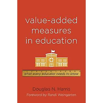 Value-Added Measures in Education - What Every Educator Needs to Know