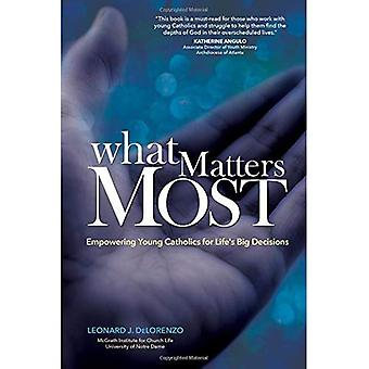 What Matters Most: Empowering Young Catholics for Life's Big Decisions