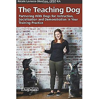 The Teaching Dog: Partnering with Dogs for Instruction, Socialization and Demonstration in Your Training Practice
