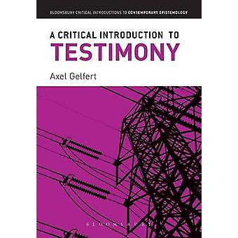 A Critical Introduction to Testimony by Gelfert & Axel
