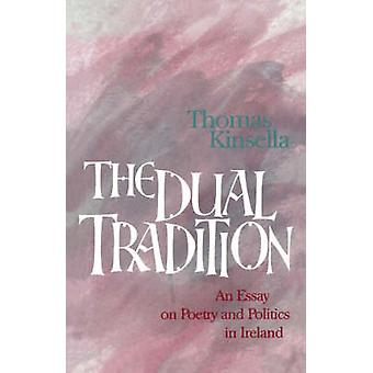 The Dual Tradition An Essay on Poetry and Politics in Ireland by Kinsella & Thomas