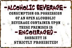 Alcoholic Beverage Encouraged funny metal sign