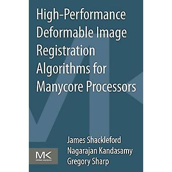 High Performance Deformable Image Registration Algorithms for Manycore Processors by Shackleford & James