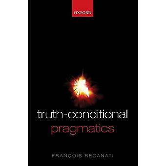 TruthConditional Pragmatics by Recanati & Francois