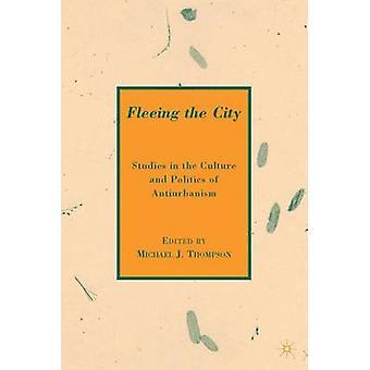 Flygter fra byen undersøgelser i kultur og politik i Antiurbanism af Thompson & M.