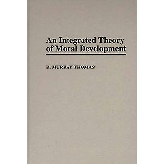An Integrated Theory of Moral Development by Thomas & R. Murray
