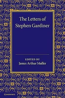 The Letters of Stephen Gardiner by Muller & James Arthur