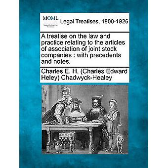 A treatise on the law and practice relating to the articles of association of joint stock companies  with precedents and notes. by ChadwyckHealey & Charles E. H. Charles
