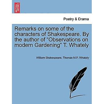 Remarks on some of the characters of Shakespeare. By the author of Observations on modern Gardening T. Whately by Shakespeare & William