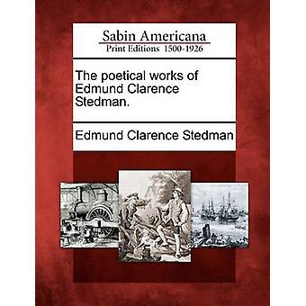 The poetical works of Edmund Clarence Stedman. by Stedman & Edmund Clarence