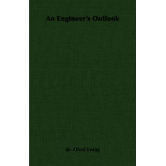 An Engineers Outlook by Ewing & James Alfred
