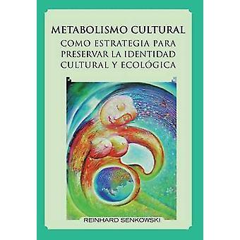 Metabolismo Cultural Como Estrategia Para Preservar La Identidad Cultural y Ecologica by Senkowski & Reinhard