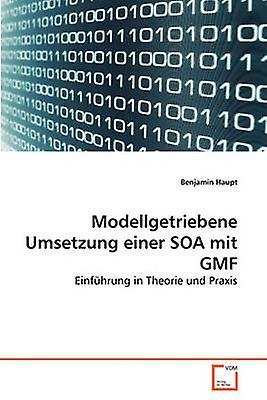 Modellgetriebene Umsetzung einer SOA mit GMF by Haupt & Benjamin