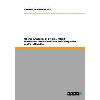 Oberstleutnant a. D. Dr. phil. Alfred Hildebrandt  Freiballonfhrer Luftfahrtpionier und Schriftsteller by Wirtz & Paul