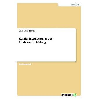 Kundenintegration in der Produktentwicklung by Keiner & Veronika