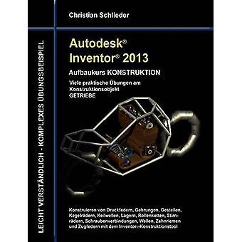 Autodesk Inventor 2013 Aufbaukurs KONSTRUKTION door Schlieder & Christian