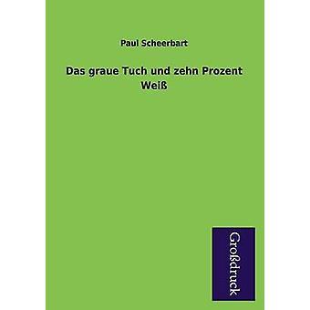 Das Graue Tuch Und Zehn Prozent Weiss by Scheerbart & Paul
