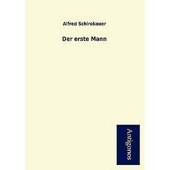 Der Erste Mann by Schirokauer & Alfred