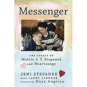 Messenger - The Legacy of Mattie J.T. Stepanek and Heartsongs by Jeni