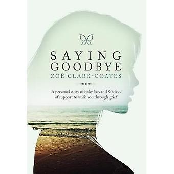 Saying Goodbye by Zoe  Clark-Coates - 9781434712264 Book
