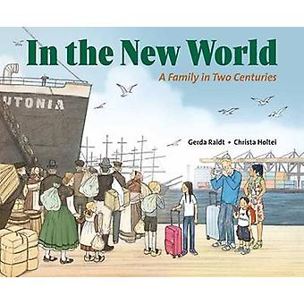 In the New World - A Family in Two Centuries by Gerda Raidt - Christa