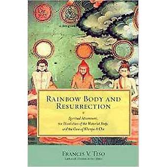 Rainbow Body and Resurrection - Khenpo a Cho by Francis V. Tiso - 9781