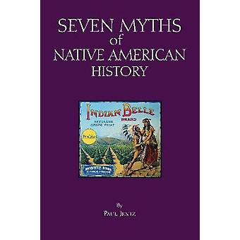 Seven Myths of Native American History by Paul Jentz - 9781624666780