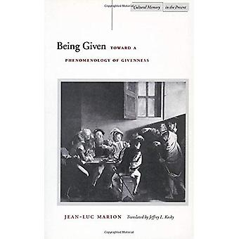Being Given: Toward a Phenomenology of Givenness (Cultural Memory in the Present)