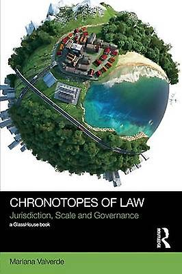 Chronotopes of Law  Jurisdiction Scale and Governance by Valvert & Mariana