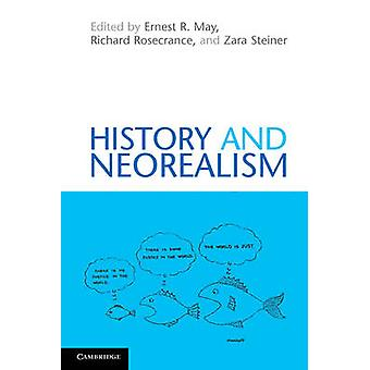 History and Neorealism by Ernest R. May - Richard N. Rosecrance - Zar
