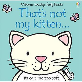 That's Not My Kitten by Fiona Watt - Rachel Wells - 9780746071489 Book