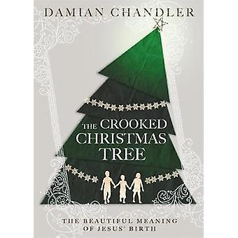 The Crooked Christmas Tree - The Beautiful Meaning of Jesus' Birth by
