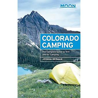 Moon Colorado Camping - The Complete Guide to Tent and RV Camping (5th